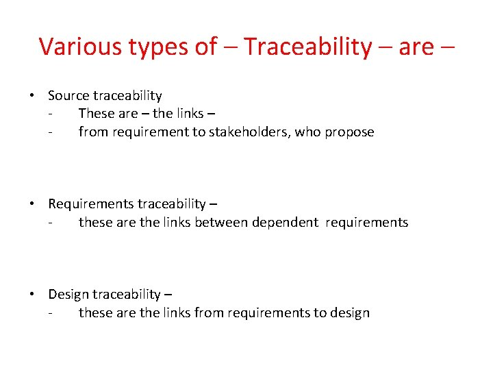 Various types of – Traceability – are – • Source traceability These are –