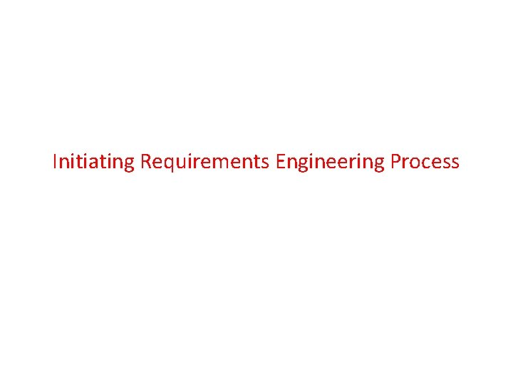 Initiating Requirements Engineering Process