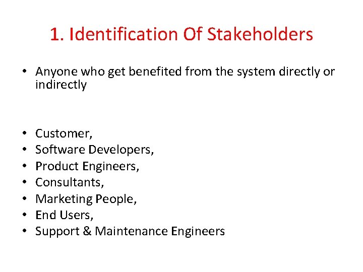 1. Identification Of Stakeholders • Anyone who get benefited from the system directly or