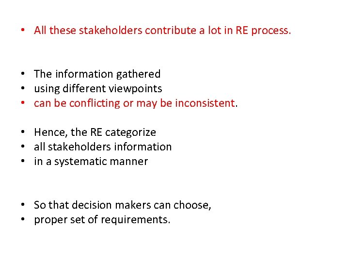 • All these stakeholders contribute a lot in RE process. • The information