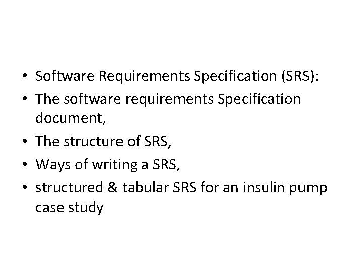 • Software Requirements Specification (SRS): • The software requirements Specification document, • The