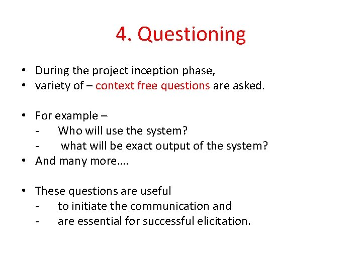 4. Questioning • During the project inception phase, • variety of – context free