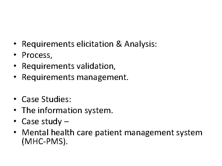 • • Requirements elicitation & Analysis: Process, Requirements validation, Requirements management. • •