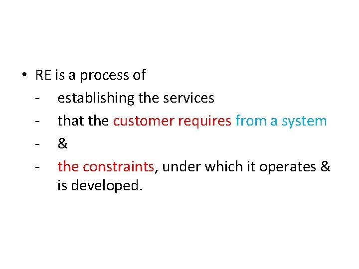 • RE is a process of - establishing the services - that the