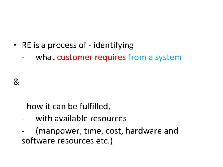 • RE is a process of - identifying - what customer requires from