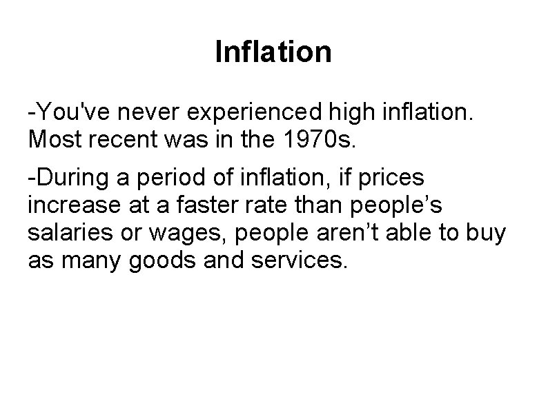 Inflation -You've never experienced high inflation. Most recent was in the 1970 s. -During