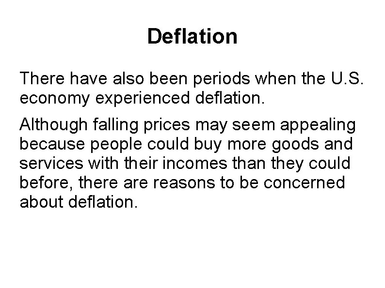Deflation There have also been periods when the U. S. economy experienced deflation. Although