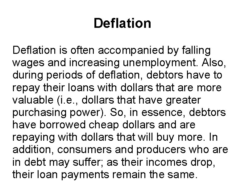 Deflation is often accompanied by falling wages and increasing unemployment. Also, during periods of