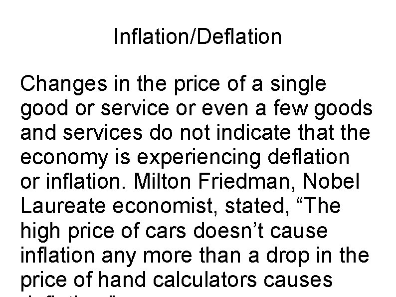 Inflation/Deflation Changes in the price of a single good or service or even a