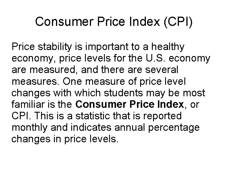 Consumer Price Index (CPI) Price stability is important to a healthy economy, price levels