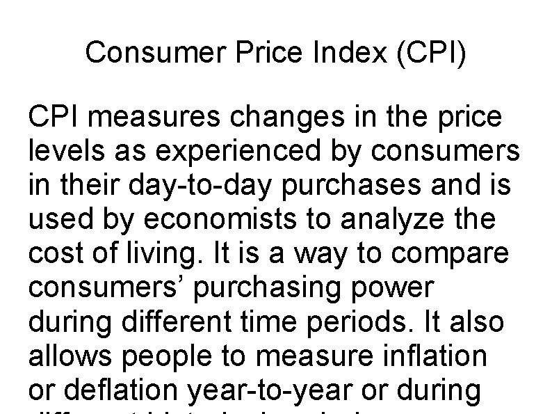 Consumer Price Index (CPI) CPI measures changes in the price levels as experienced by