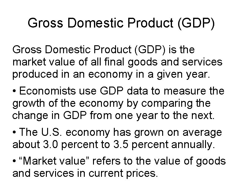 Gross Domestic Product (GDP) is the market value of all final goods and services