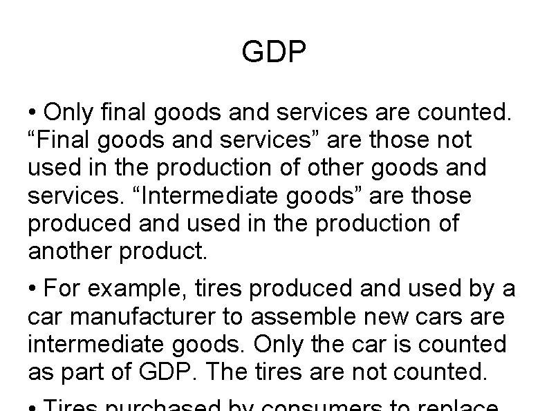 """GDP • Only final goods and services are counted. """"Final goods and services"""" are"""