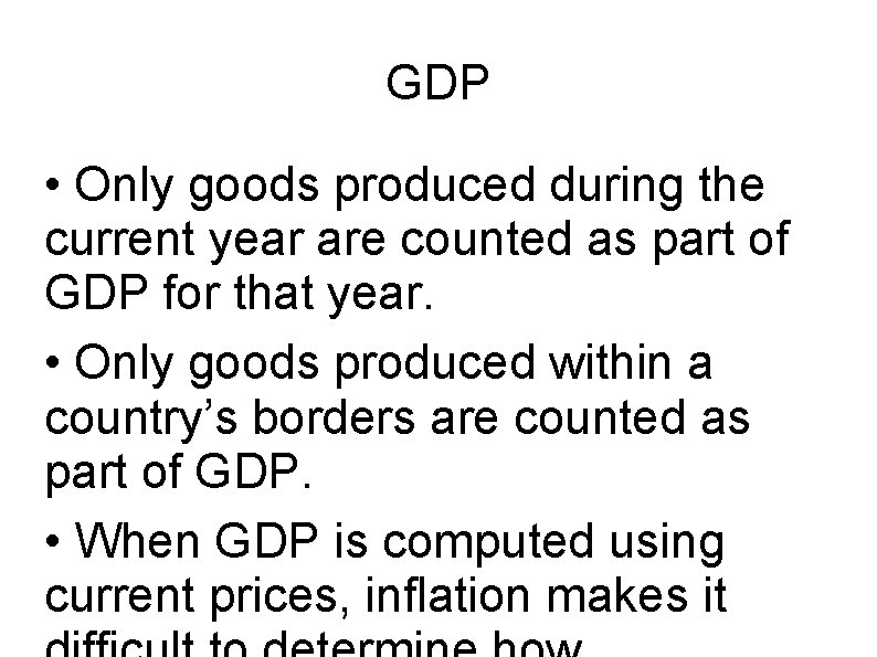 GDP • Only goods produced during the current year are counted as part of