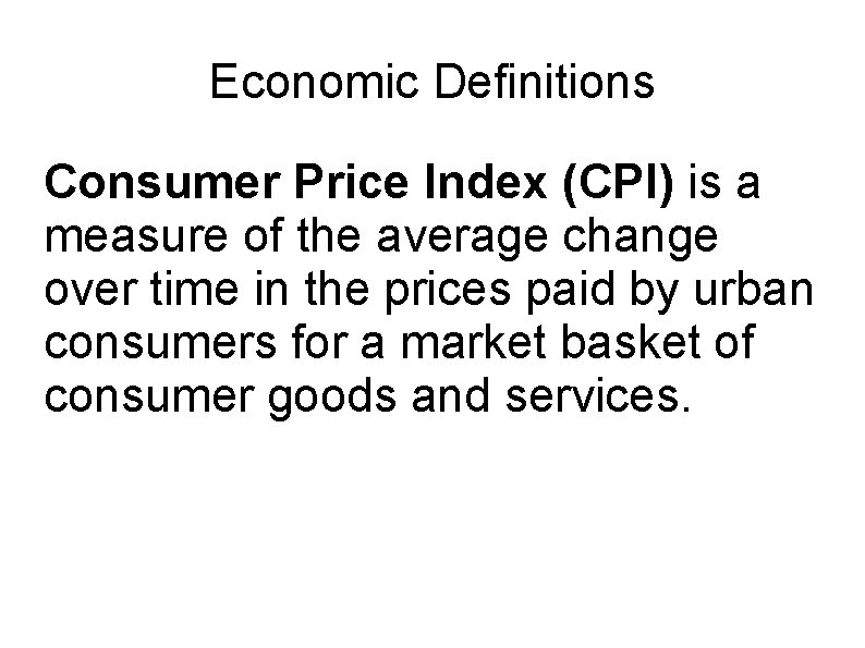 Economic Definitions Consumer Price Index (CPI) is a measure of the average change over