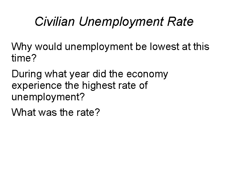 Civilian Unemployment Rate Why would unemployment be lowest at this time? During what year