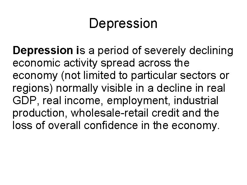 Depression is a period of severely declining economic activity spread across the economy (not
