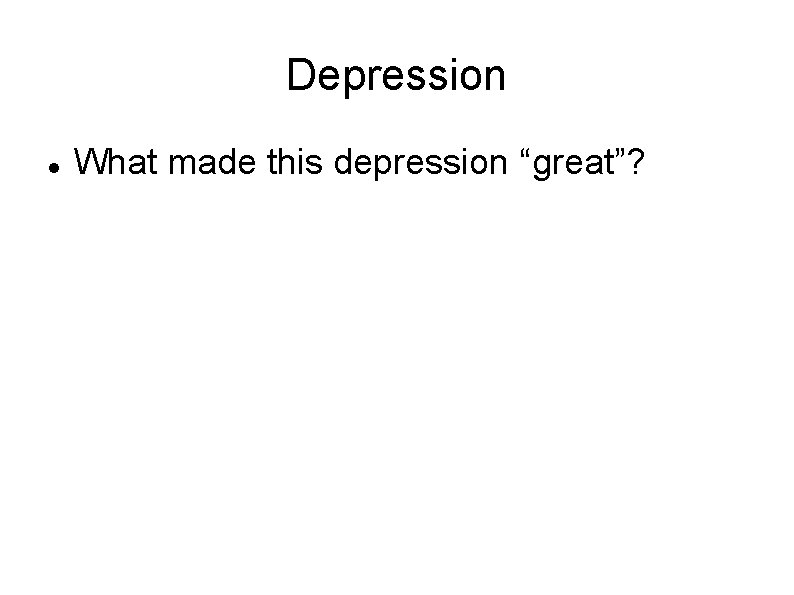 """Depression What made this depression """"great""""?"""