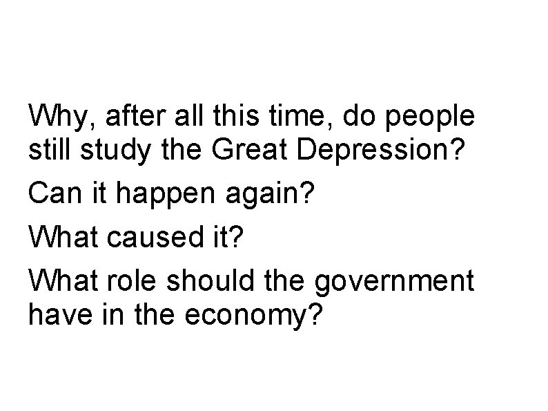 Why, after all this time, do people still study the Great Depression? Can it