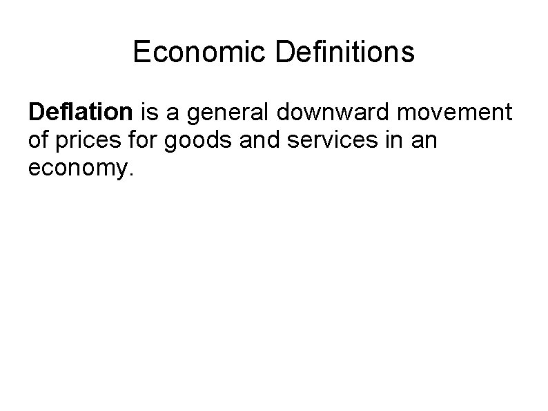 Economic Definitions Deflation is a general downward movement of prices for goods and services
