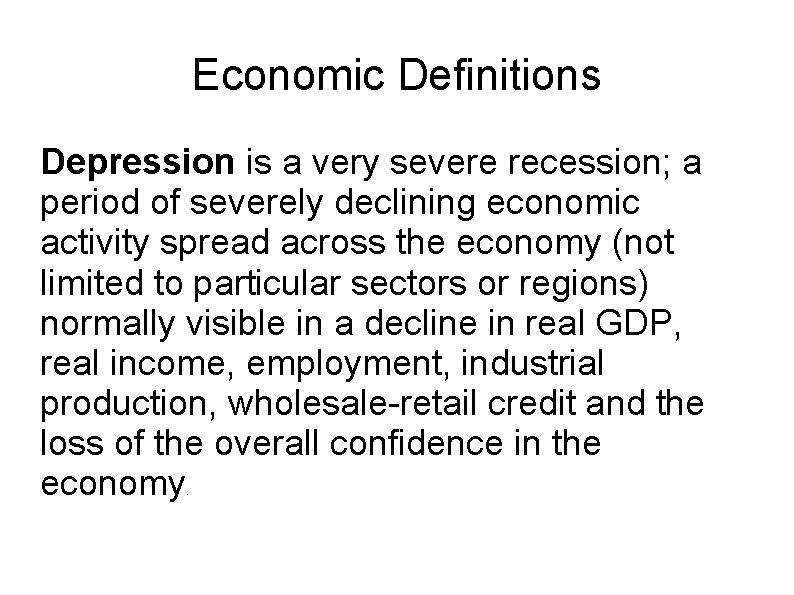 Economic Definitions Depression is a very severe recession; a period of severely declining economic