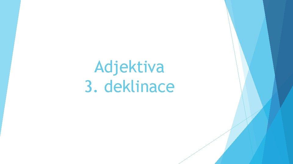 Adjektiva 3. deklinace