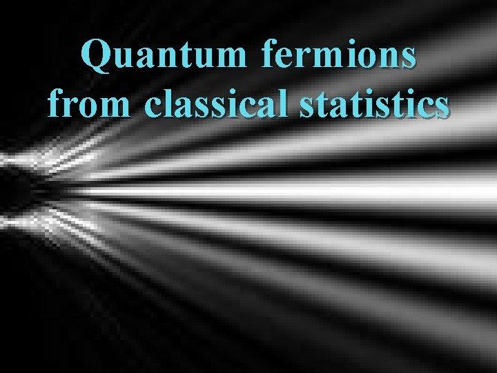 Quantum fermions from classical statistics