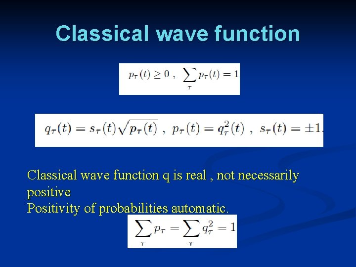 Classical wave function q is real , not necessarily positive Positivity of probabilities automatic.