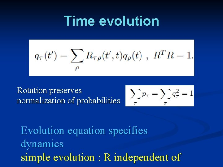 Time evolution Rotation preserves normalization of probabilities Evolution equation specifies dynamics simple evolution :