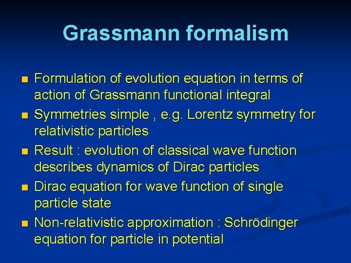 Grassmann formalism n n n Formulation of evolution equation in terms of action of