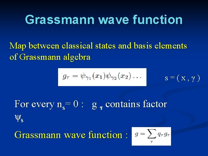 Grassmann wave function Map between classical states and basis elements of Grassmann algebra s=(x,