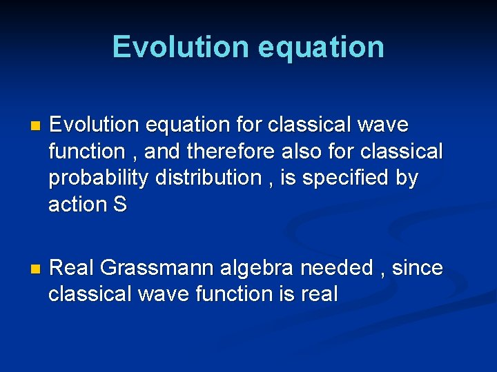 Evolution equation n Evolution equation for classical wave function , and therefore also for