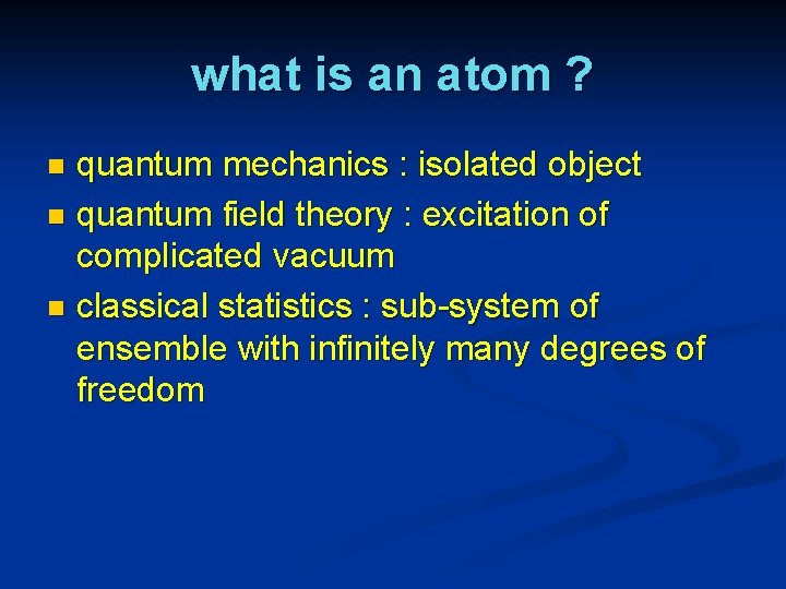 what is an atom ? quantum mechanics : isolated object n quantum field theory