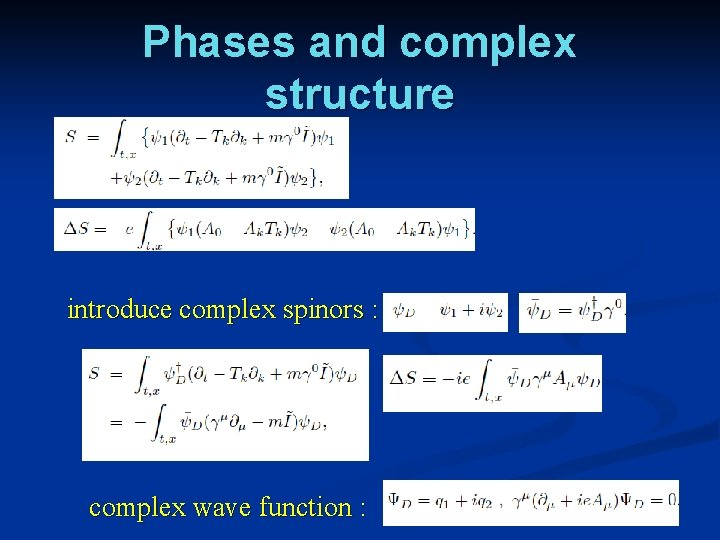 Phases and complex structure introduce complex spinors : complex wave function :