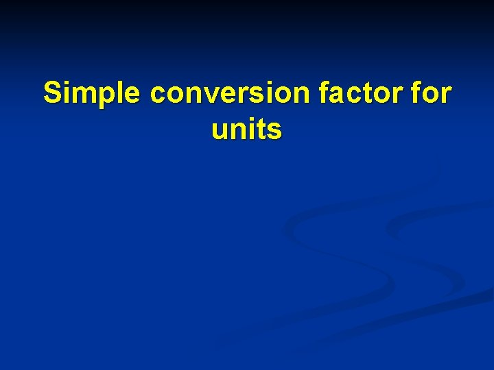 Simple conversion factor for units