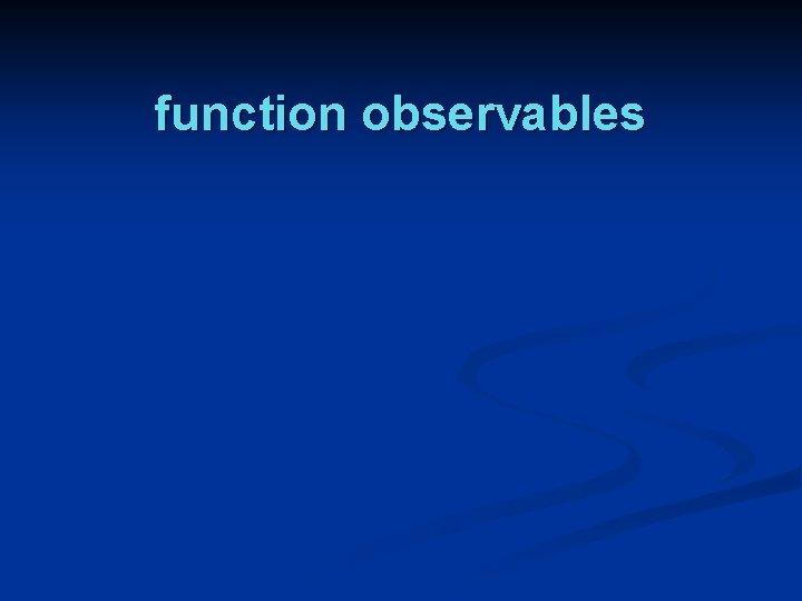 function observables