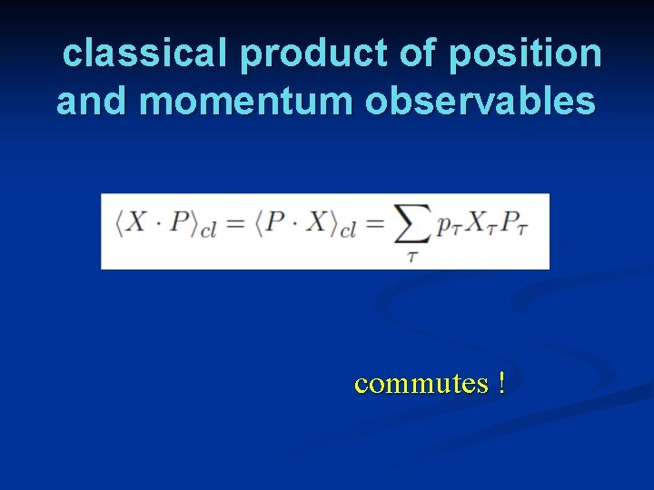 classical product of position and momentum observables commutes !