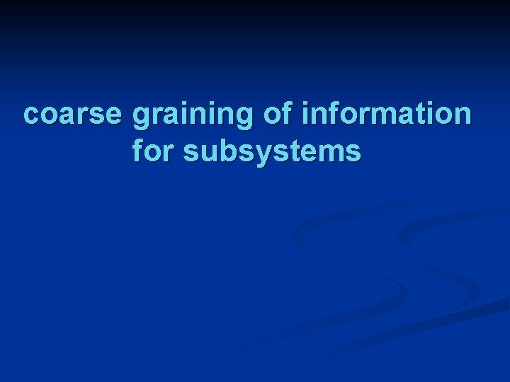 coarse graining of information for subsystems