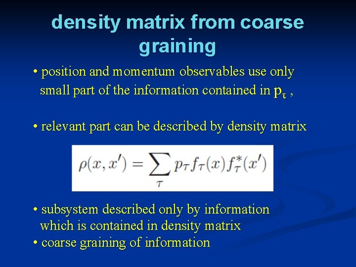 density matrix from coarse graining • position and momentum observables use only small part