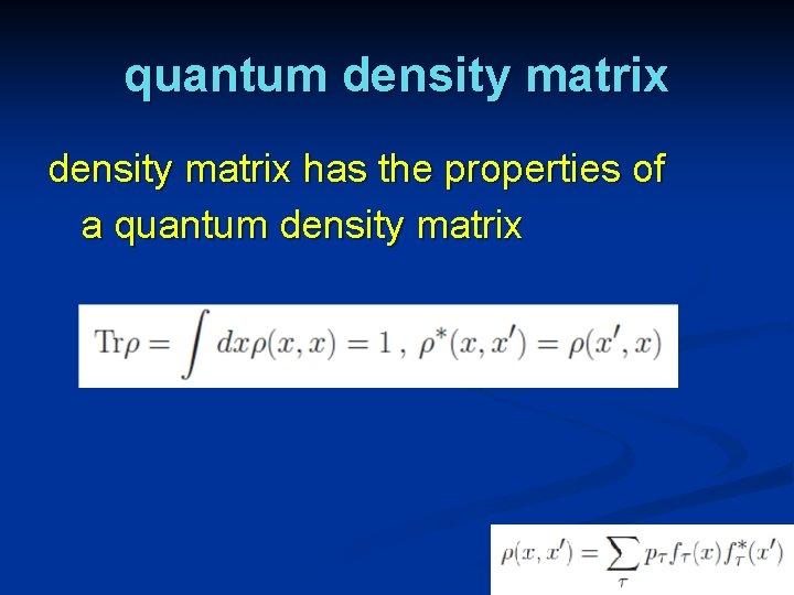 quantum density matrix has the properties of a quantum density matrix