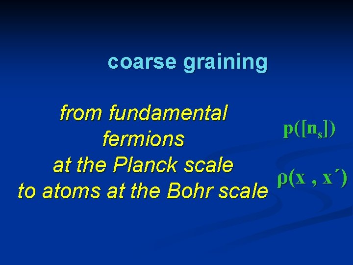 coarse graining from fundamental p([ns]) fermions at the Planck scale ρ(x , x´) to