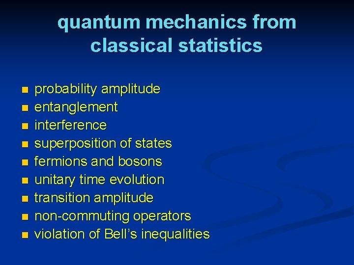 quantum mechanics from classical statistics n n n n n probability amplitude entanglement interference