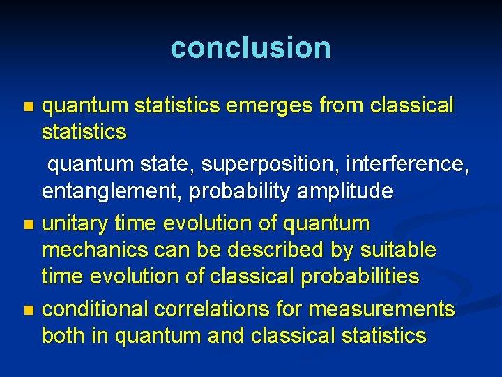 conclusion quantum statistics emerges from classical statistics quantum state, superposition, interference, entanglement, probability amplitude