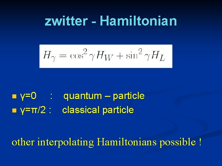 zwitter - Hamiltonian γ=0 : quantum – particle n γ=π/2 : classical particle n