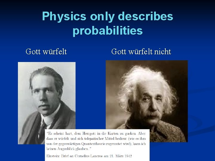 Physics only describes probabilities Gott würfelt nicht