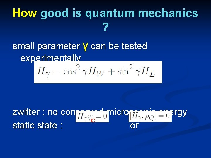 How good is quantum mechanics ? small parameter γ can be tested experimentally zwitter