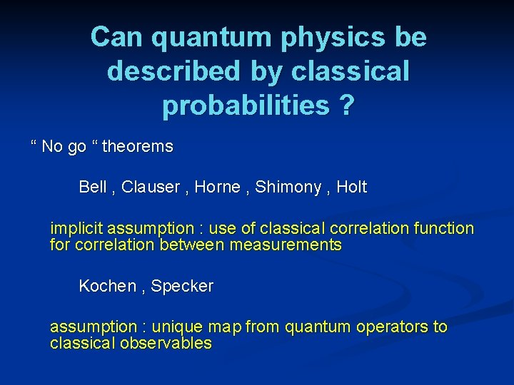 """Can quantum physics be described by classical probabilities ? """" No go """" theorems"""