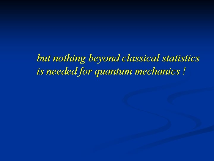 but nothing beyond classical statistics is needed for quantum mechanics !
