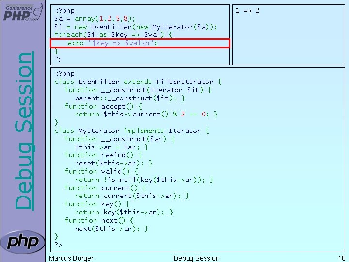 Debug Session <? php $a = array(1, 2, 5, 8); $i = new Even.