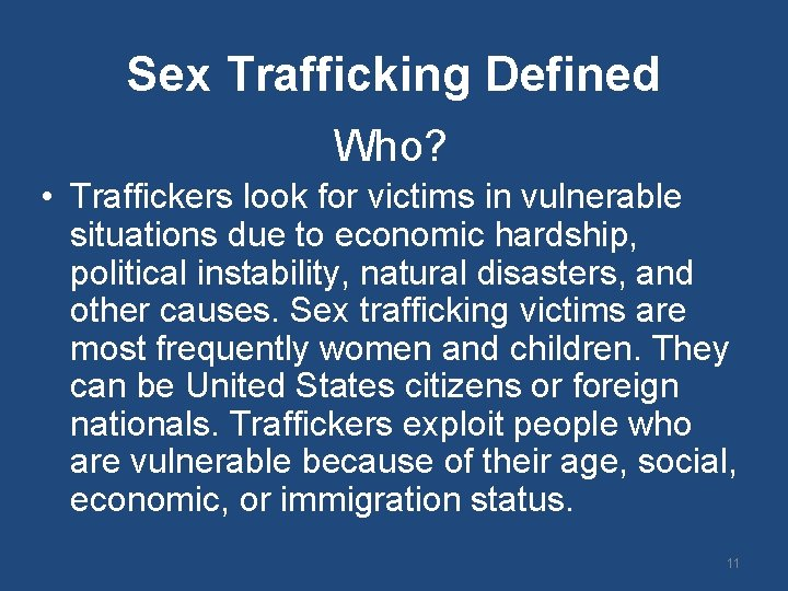 Sex Trafficking Defined Who? • Traffickers look for victims in vulnerable situations due to